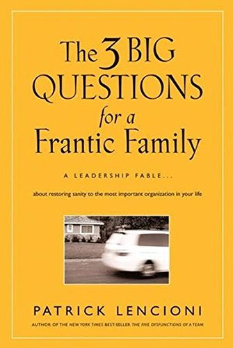 Patrick M. Lencioni The Three Big Questions For A Frantic Family A Leadership Fable? About Restoring Sanity To The