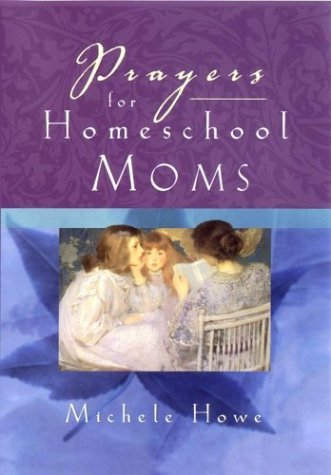 Michele Howe Prayers For Homeschool Moms