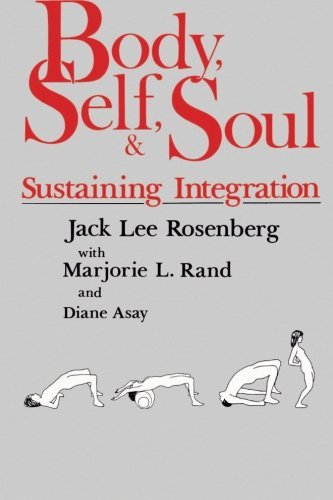 Jack Lee Rosenberg Body Self And Soul Sustaining Integration