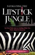 Jane Hight Mcmurry Navigating The Lipstick Jungle Go From Plain Jane To Getting What You Want Need