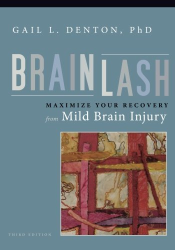Gail L. Denton Brainlash Maximize Your Recovery From Mild Brain Injury 0003 Edition;
