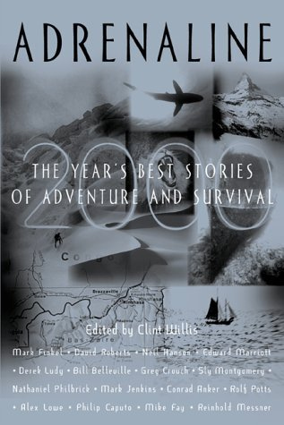 Clint Willis Adrenaline 2000 The Year's Best Stories Of Adventure And Survival
