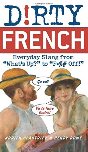 "Adrien Clautrier Dirty French Everyday Slang From ""what's Up?"" To ""f*%# Off!"