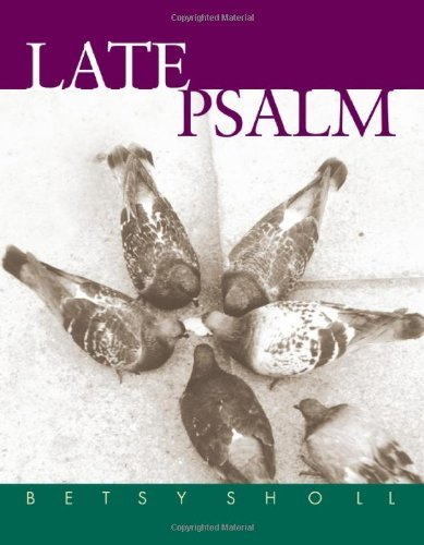 Betsy Sholl Late Psalm