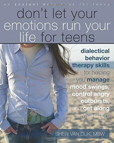 Sheri Van Dijk Don't Let Your Emotions Run Your Life For Teens Dialectical Behavior Therapy Skills For Helping Y