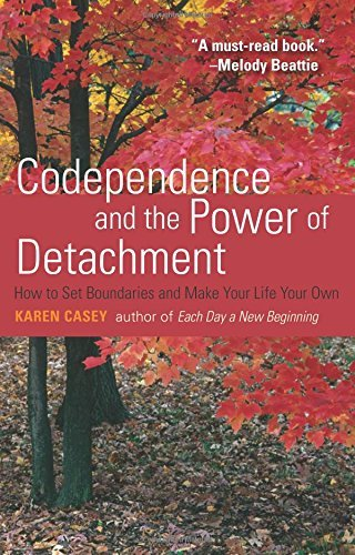 Karen Casey Codependence And The Power Of Detachment How To Set Boundaries And Make Your Life Your Own