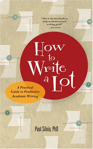 Paul J. Silvia How To Write A Lot A Practical Guide To Productive Academic Writing