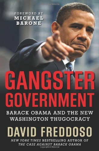 David Freddoso Gangster Government Barack Obama And The New Washington Thugocracy