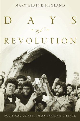 Mary Elaine Hegland Days Of Revolution Political Unrest In An Iranian Village