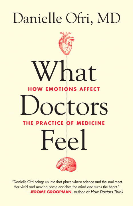 Danielle Ofri What Doctors Feel How Emotions Affect The Practice Of Medicine