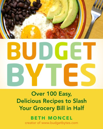 Beth Moncel Budget Bytes Over 100 Easy Delicious Recipes To Slash Your Gr