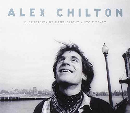 Alex Chilton Electricity By Candlelight Nyc