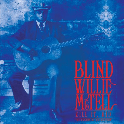 Blind Willie Mctell Kill It Kid The Essential Coll