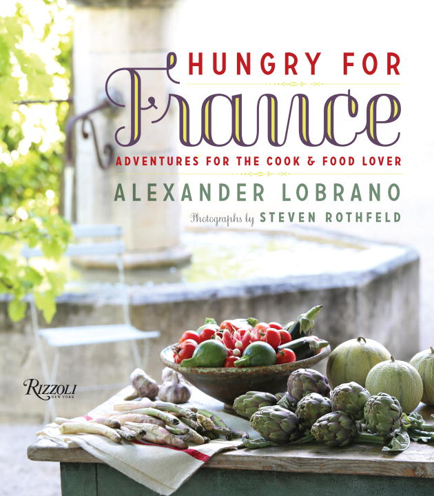 Alexander Lobrano Hungry For France Adventures For The Cook & Food Lover