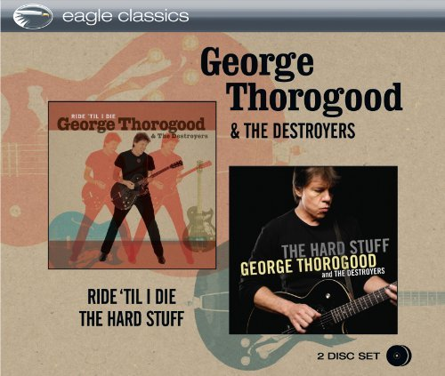 George & Destroyers Thorogood Ride Til I Die & The Hard Stuf 2 CD