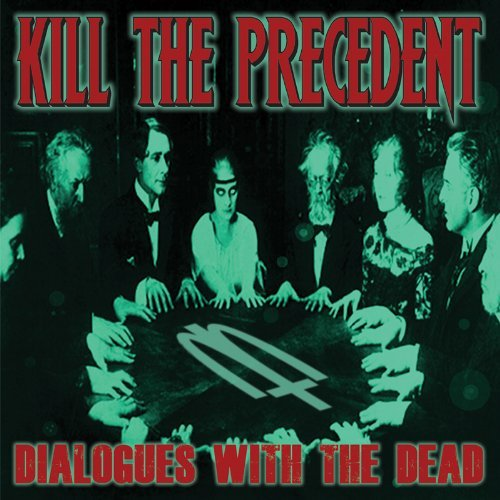 Kill The Precedent Dialogues With The Dead