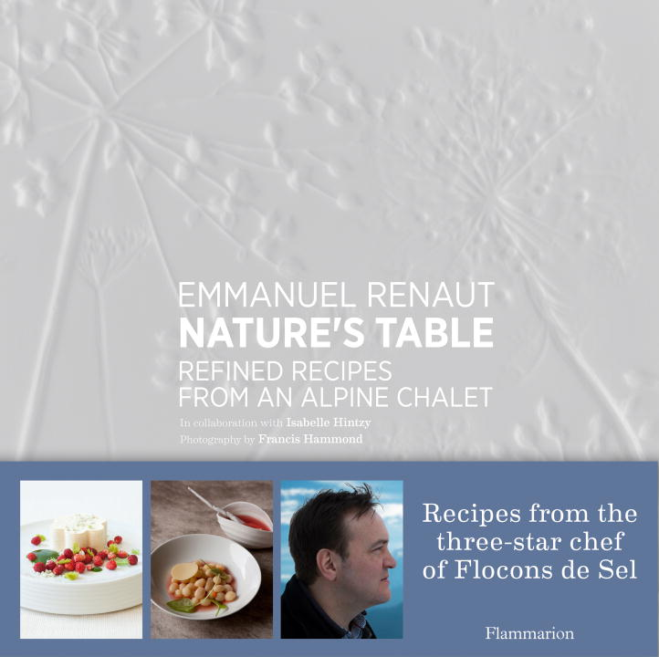 Emmanuel Renaut Nature's Table Refined Recipes From An Alpine Chalet