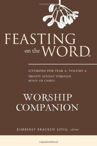 Kimberly Bracken Long Feasting On The Word Worship Companion Liturgies For Year A Volume 2