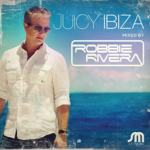 Robbie Rivera Juicy Ibiza
