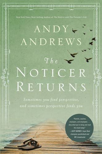 Andy Andrews The Noticer Returns Sometimes You Find Perspective And Sometimes Per