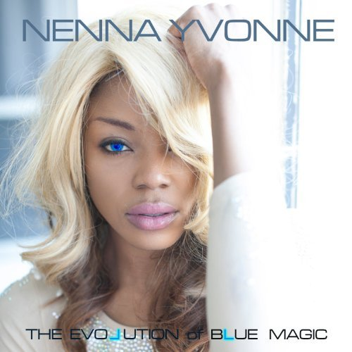 Nenna Yvonne Evolution Of Blue Magic