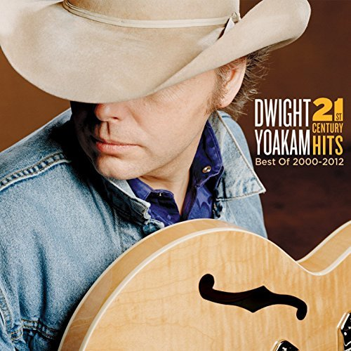 Dwight Yoakam 21st Century Hits Best Of 200