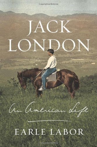 Earle Labor Jack London An American Life