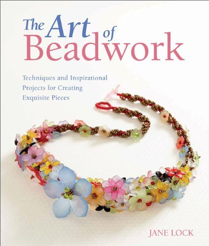 Jane Lock The Art Of Beadwork Techniques And Inspirational Projects For Creatin