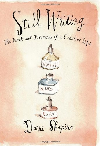 Dani Shapiro Still Writing The Pleasures And Perils Of A Creative Life