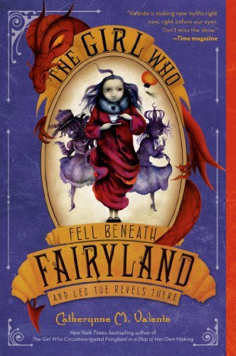 Catherynne M. Valente The Girl Who Fell Beneath Fairyland And Led The Re