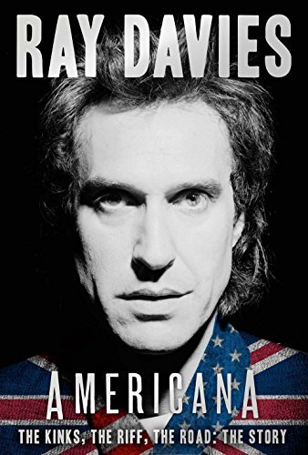 Ray Davies Americana The Kinks The Riff The Road The Story