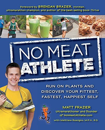 Matt Frazier No Meat Athlete Run On Plants And Discover Your Fittest Fastest