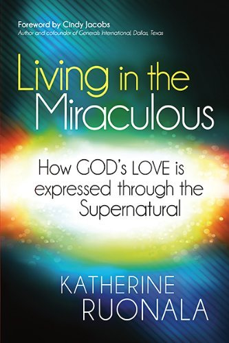 Katherine Ruonala Living In The Miraculous How God's Love Is Expressed Through The Supernatu