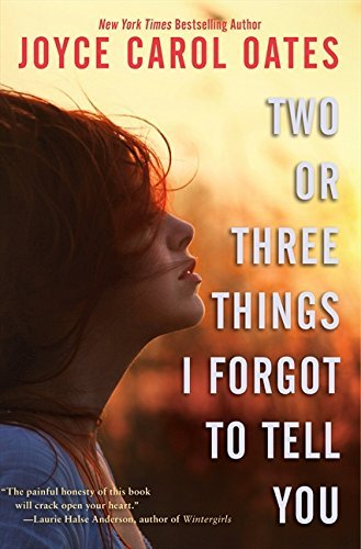 Joyce Carol Oates Two Or Three Things I Forgot To Tell You