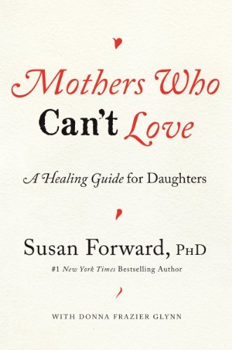 Susan Forward Mothers Who Can't Love A Healing Guide For Daughters