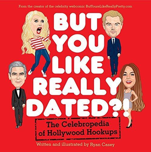 Ryan Casey But You Like Really Dated?! The Celebropedia Of Hollywood Hookups