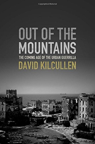 David Kilcullen Out Of The Mountains The Coming Age Of The Urban Guerrilla