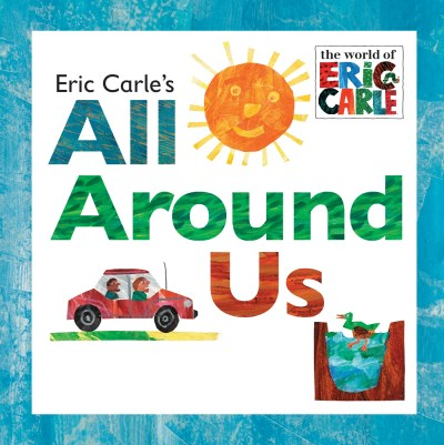 Eric Carle Eric Carle's All Around Us