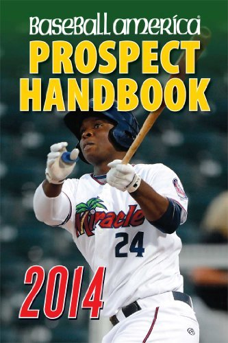 Baseball America Baseball America 2014 Prospect Handbook The 2014 Expert Guide To Baseball Prospects And M