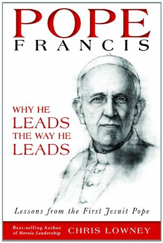 Chris Lowney Pope Francis Why He Leads The Way He Leads Lessons From The F