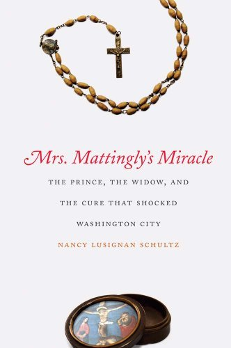 Nancy Lusignan Schultz Mrs. Mattingly's Miracle The Prince The Widow And The Cure That Shocked