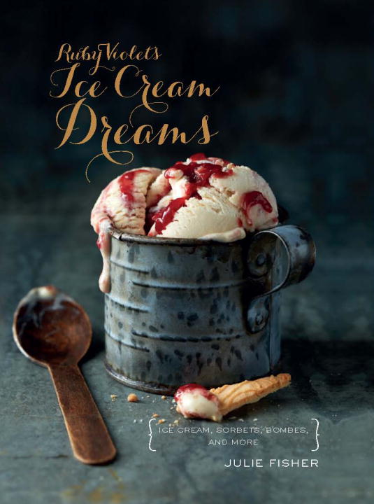 Julie Fisher Ruby Violet's Ice Cream Dreams Ice Cream Sorbets Bombes And More
