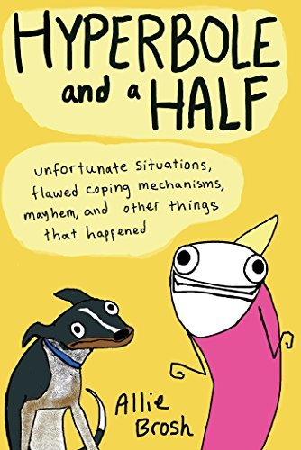 Allie Brosh Hyperbole And A Half Unfortunate Situations Flawed Coping Mechanisms