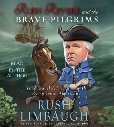 Rush Limbaugh Rush Revere And The Brave Pilgrims Time Travel Adventures With Exceptional Americans