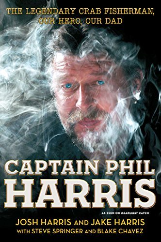 Josh Harris Captain Phil Harris The Legendary Crab Fisherman Our Hero Our Dad