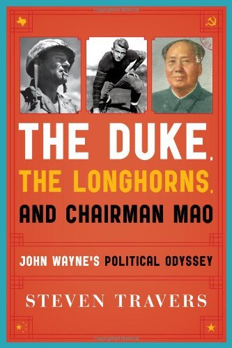 Steven Travers The Duke The Longhorns And Chairman Mao John Wayne's Political Odyssey