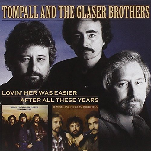 Tompall & The Glaser Br Glaser Lovin' Her Was Easy After All