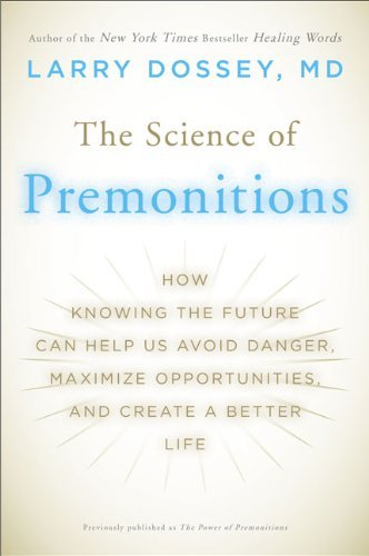Larry Dossey The Science Of Premonitions How Knowing The Future Can Help Us Avoid Danger