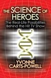 Yvonne Carts Powell The Science Of Heroes The Real Life Possibilities Behind The Hit Tv Sho