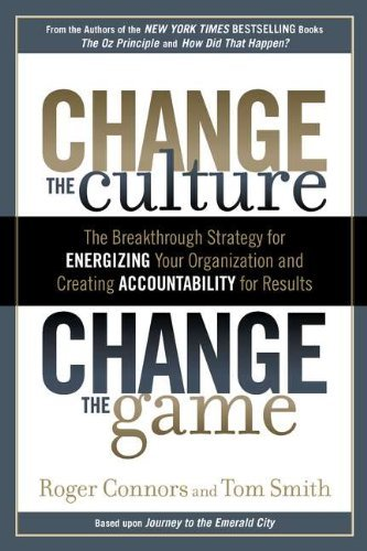 Roger Connors Change The Culture Change The Game The Breakthrough Strategy For Energizing Your Org